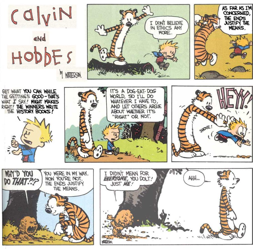 "This classic comic strip Calvin and Hobbes discusses the common ethical statement ""The Ends Justify the Means"""